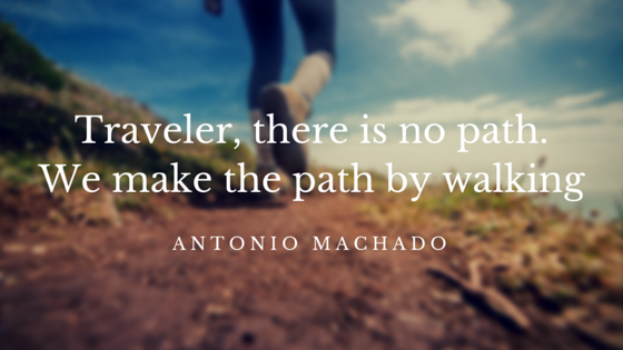 Traveler, there is no path. We make the path by walking-1